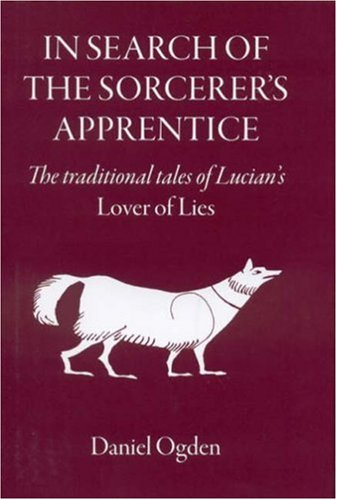 9781905125166: In Search of the Sorcerer's Apprentice: The Traditional Tales of Lucian's Lover of Lies