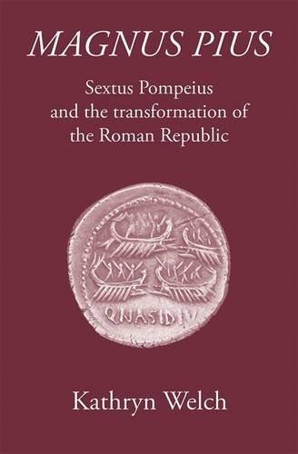 9781905125449: Magnus Pius: Sextus Pompeius and the Transformation of the Roman Republic (Roman Culture in an Age of Civil War)