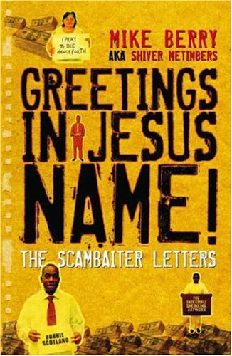 Greetings in Jesus Name!: The Scambaiter Letters: Michael Berry