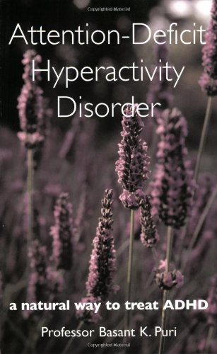 Attention-Deficit Hyperactivity Disorder: a natural way to treat ADHD: Basant K. Puri