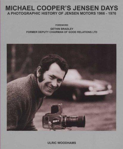Jensen Days: Michael Cooper's Jensen Days - A Photographic History of Jensen Motors 1966-1976:...