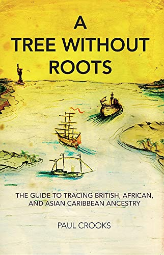 A Tree Without Roots: The Guide to Tracing British, African and Asian-Caribbean Ancestry: Paul ...