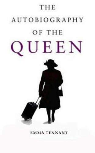 Autobiography of the Queen, The: Emma Tennant