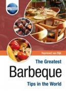 The Greatest Barbeque Tips in the World (The Greatest Tips in the World): Raymond van Rijk