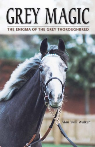 9781905156153: Grey Magic: The Enigma of the Grey Thoroughbred