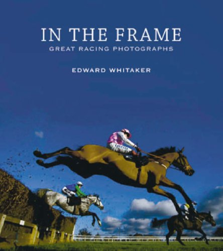 In the Frame: Great Racing Photographs: Edward Whitaker