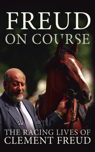 Freud On Course: The Racing Lives of Clement Freud.