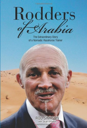 Rodders of Arabia: The Extraordinary Story of a Nomadic Racehorse Trainer.: Rod Simpson.