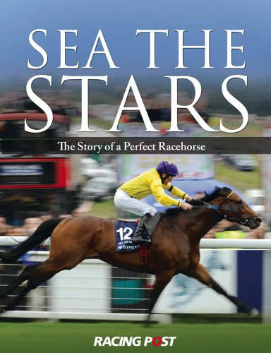 Sea the Stars: The Complete Story of the World's Greatest Racehorse