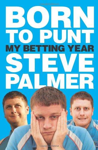 Born to Punt: Steve Palmer's Betting Year: Steve Palmer