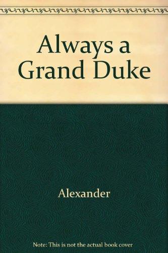 Always a Grand Duke: Alexander Grand Duke