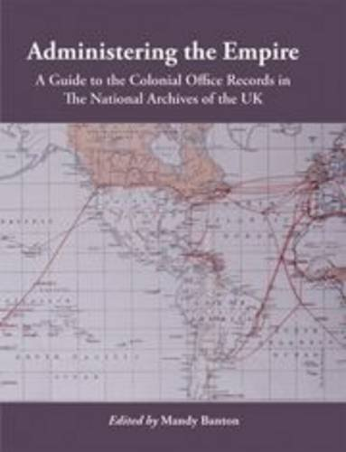 9781905165292: Administering the Empire, 1801-1968: A Guide to the Records of the Colonial Office in the National Archives of the UK