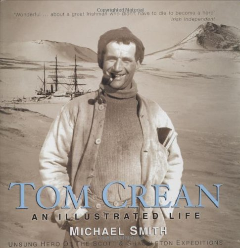 9781905172184: Tom Crean: An Illustrated Life: An Illustrated Life - Unsung Hero of the Scott and Shackleton Expeditions
