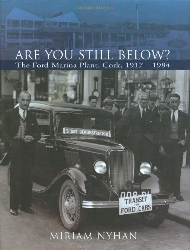 9781905172498: Are You Still Below?: The Ford Marina Plant, Cork 1917-1984