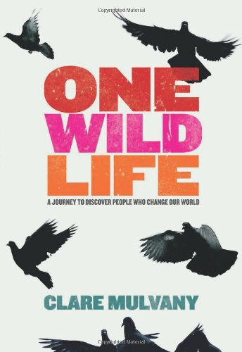 9781905172887: One Wild Life: A Journey to Discover People Who Change Our World [Idioma Inglés]