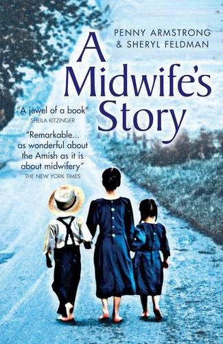A Midwife's Story: Armstrong, Penny; Feldman, Sheryl