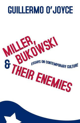 9781905177271: Miller, Bukowski and Their Enemies: Essays on Contemporary Culture