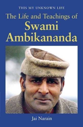9781905200771: This My Unknown Life: The Life and Teachings of Swami Ambikananda