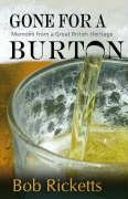 Gone for a Burton: Memories from a: Bob Ricketts