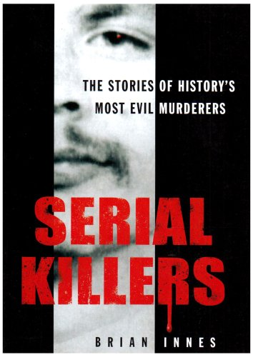 Serial Killers: The Stories of History's Most: Innes, Brian