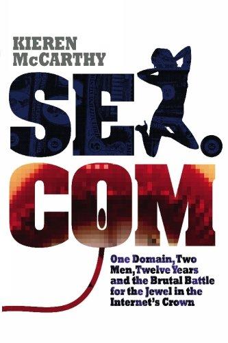 Sex.com: One Domain, Two Men, Twelve Years: McCarthy, Kieren
