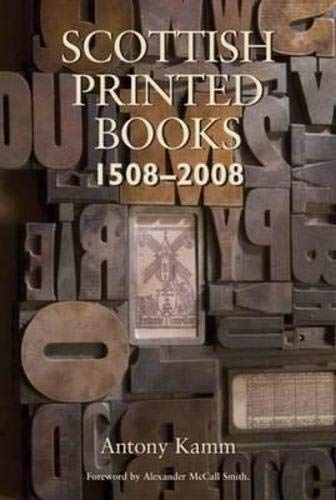 Scottish Printed Books: 1508-2008 (Non-Fiction) (1905207212) by Antony Kamm