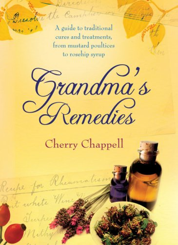 9781905211173: Grandma's Remedies: A Guide to Traditional Cures and Treatments from Mustard Poultices to Rosehip Syrup