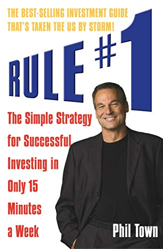 Rule #1: The Simple Strategy for Successful Investing in Only 15 Minutes a Week: Town, Phil