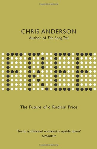 9781905211470: Free: The Future Of A Radical Price: The Economics Of Abundance And Why Zero Pricing Is Changing The Face Of Business