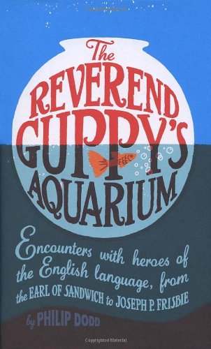 9781905211586: 'THE REVEREND GUPPY'S AQUARIUM: ENCOUNTERS WITH HEROES OF THE ENGLISH LANGUAGE, FROM THE EARL OF SANDWICH TO JOSEPH P. FRISBIE'