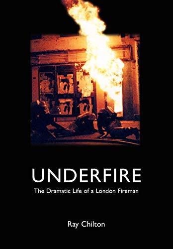 Underfire: The Dramatic Life of a London Fireman: Ray Chilton