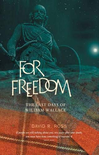 For Freedom: The Last Days of William Wallace: Ross, David R
