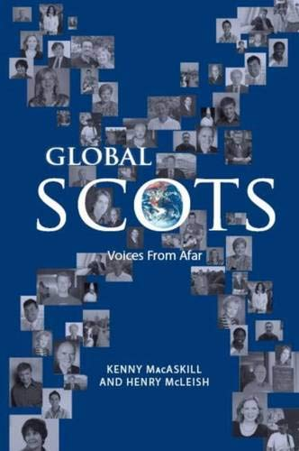 Global Scots: Voices from Afar: Macaskill, Kenny, and McLeish, Henry