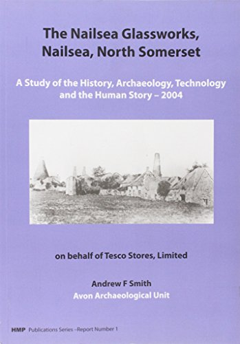9781905223206: The Nailsea Glassworks, North Somerset: A Study of the History, Archaeology, Technology and the Human Story - 2004