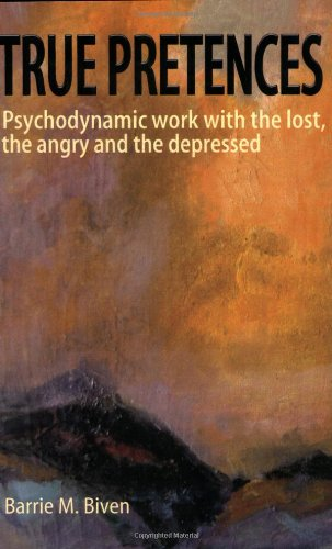 True Pretences: Psychodynamic Work with the Lost, the Angry and the Depressed: Biven, Barrie