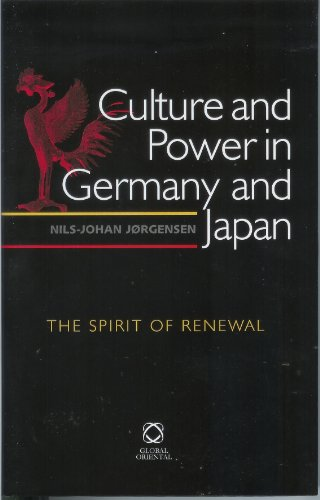 Culture And Power in Germany And Japan: The Spirit of Renewal: Nils-johan Jorgensen