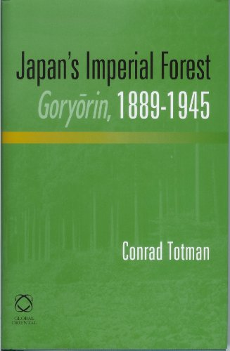 Japan s Imperial Forest Goryorin, 1889-1946: With a Supporting Study of the Kan/Min Division ...