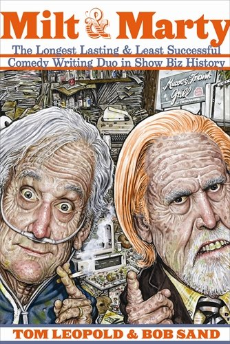 Milt & Marty: The Longest Lasting & Least Successful Comedy Writing Duo in Show Biz History
