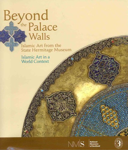 Beyond the Palace Walls : Islamic Art from the State Hermitage ...
