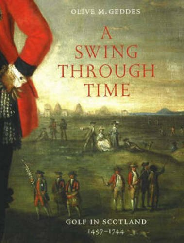 9781905267095: A Swing Through Time: Golf in Scotland 1457-1744