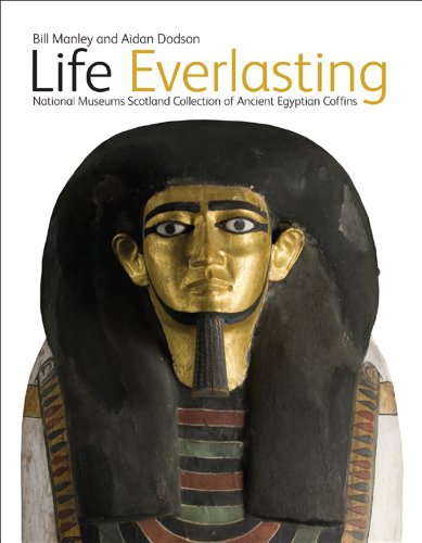 Life Everlasting: National Museums Scotland Collection of Ancient Egyptian Coffins: Manley, Bill, ...