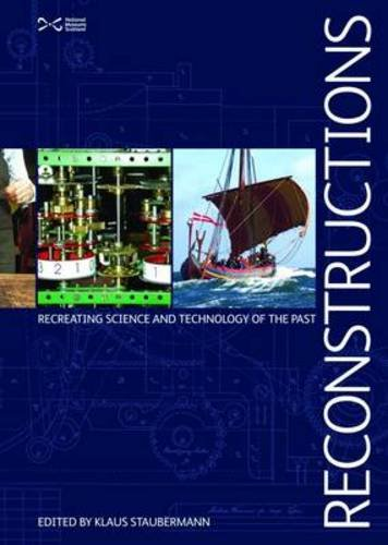 Reconstructions: Recreating Science and Technology of the: Klaus Staubermann