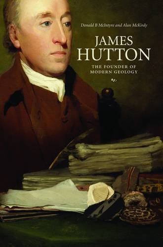 James Hutton: The Founder of Modern Geology: D. B. McIntyre,