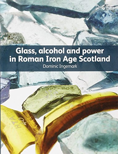 Glass, Alcohol and Power in Roman Iron Age Scotland: Dominic Ingemark