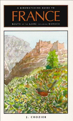 9781905268023: A Birdwatching Guide to France South of the Loire Including Corsica