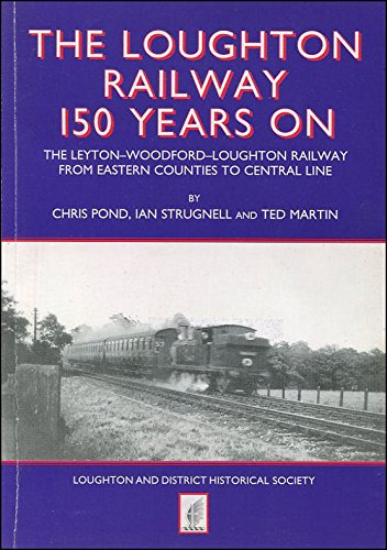 The Loughton Railway 150 Years on: The Leyton-Woodford-Loughton Railway from Eastern Counties to Central Line (1905269048) by Pond, Chris; Strugnell, Ian; Martin, Ted