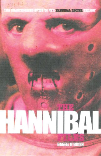 The Hannibal Files: The Unauthorised Guide to the Hannibal Lecter Trilogy: O'Brien, Daniel