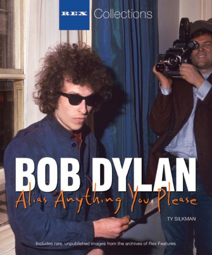 Bob Dylan: Alias Anything You Please (Rex Collections): Silkman, Ty