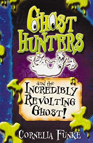 Ghosthunters and the Incredibly Revolting Ghost!: Funke, Cornelia