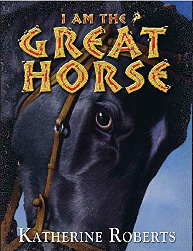 I am the Great Horse: Roberts, Katherine